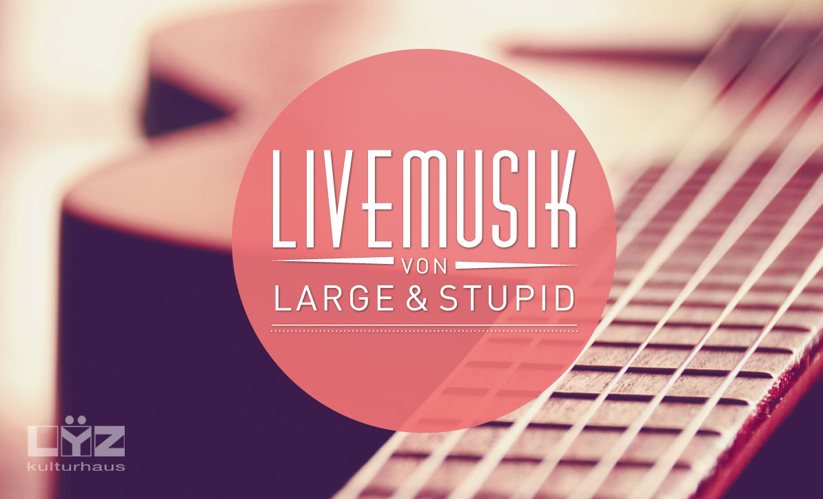 Large & Stupid live – am 11.10. im LYZ