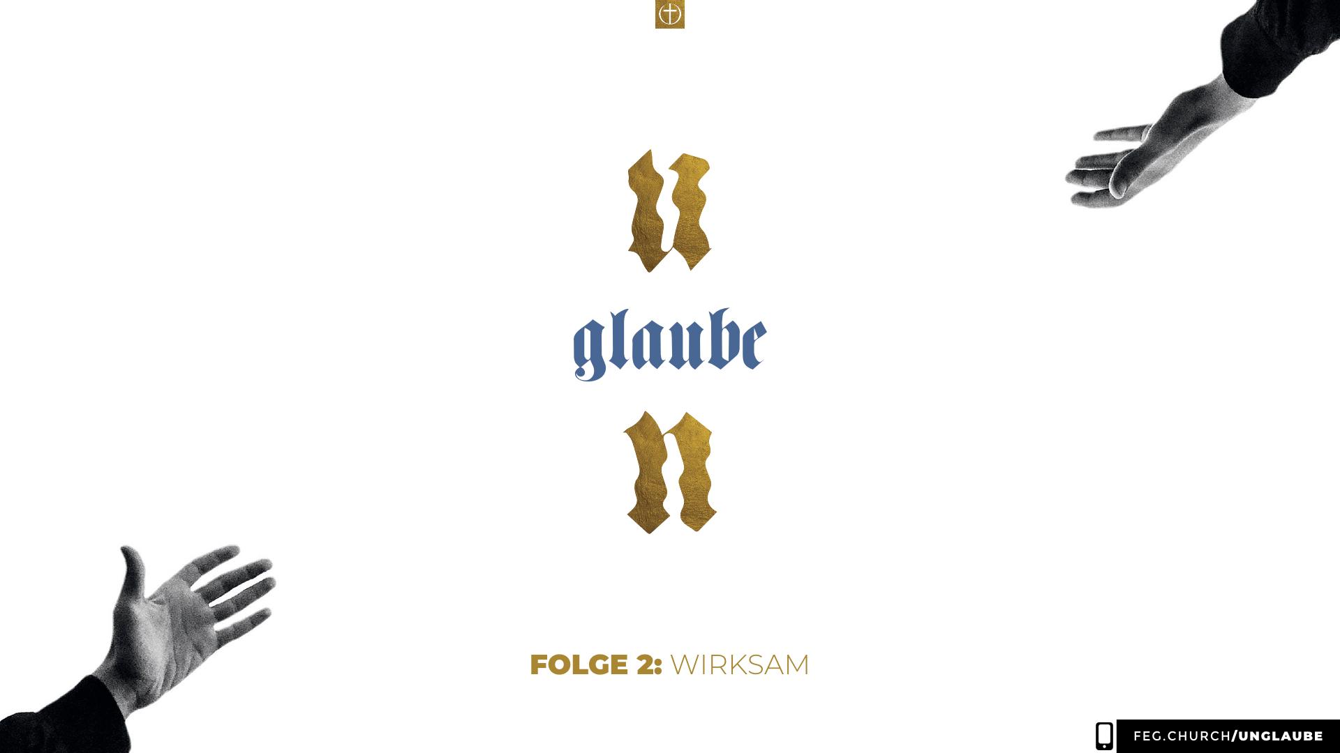 UN/GLAUBE – Folge 2: wirksam