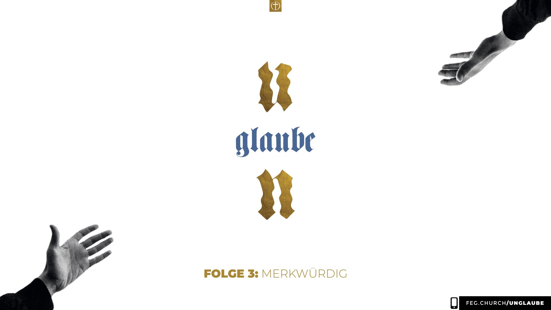 UN/GLAUBE – Folge 3: merkwürdig